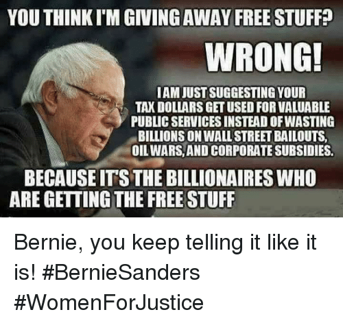 You Think Itm Givingaway Free Stuff Wrong Iamuustsuggesting Your Taxdollars Get Used For Valuable Public Servicesinsteadofwasting Billions Onwallstreetbailouts Oil Wars And Corporate Subsidies Becauseits The Billionaires Who Are Getting The Free Stuff