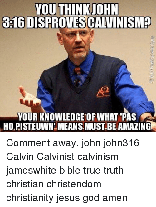 you think john 3 16 disprovescalvinismp your knowledge of what pas 19469305 you think john 316 disprovescalvinismp your knowledge of what pas