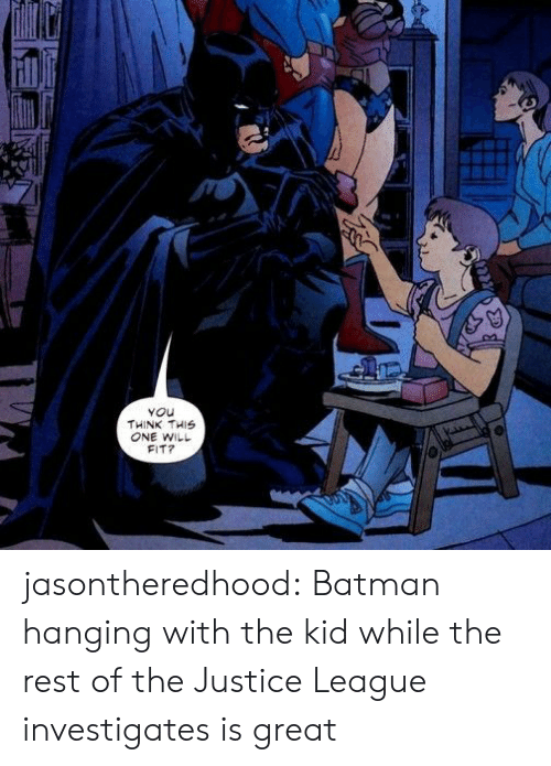 Batman, Target, and Tumblr: You  THINK THIS  ONE WILL  FIT? jasontheredhood:  Batman hanging with the kid while the rest of the Justice League investigates is great
