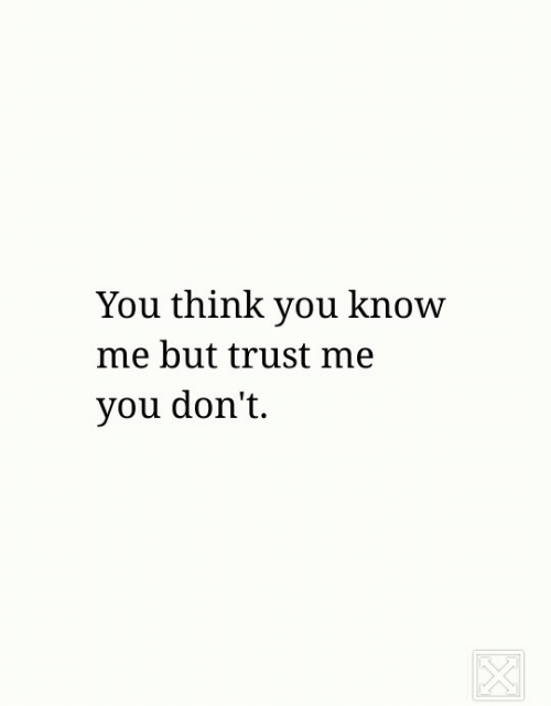 Think, You, and Trust Me: You think you know  me but trust me  vou don't.