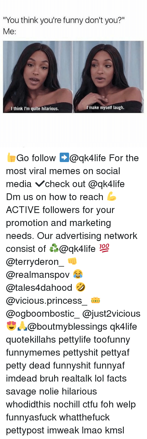 """Bruh, Ctfu, and Facts: """"You think you're funny don't you?""""  Me  make myself laugh.  I think I'm quite hilarious. 👍Go follow ➡@qk4life For the most viral memes on social media ✔check out @qk4life Dm us on how to reach 💪ACTIVE followers for your promotion and marketing needs. Our advertising network consist of ♻@qk4life 💯@terryderon_ 👊@realmanspov 😂@tales4dahood 🤣@vicious.princess_ 👑@ogboombostic_ @just2vicious😍🙏@boutmyblessings qk4life quotekillahs pettylife toofunny funnymemes pettyshit pettyaf petty dead funnyshit funnyaf imdead bruh realtalk lol facts savage nolie hilarious whodidthis nochill ctfu foh welp funnyasfuck whatthefuck pettypost imweak lmao kmsl"""