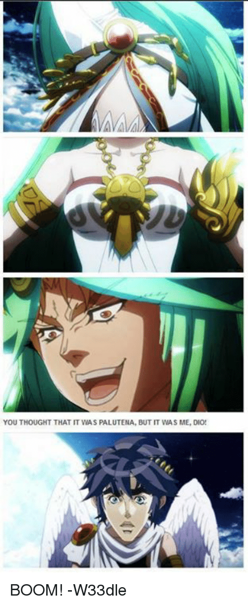 Dank Memes, Thought, and Boom: YOU THOUGHT THAT IT WAS PALUTENA, BUT IT WAS ME, DIO! BOOM! -W33dle