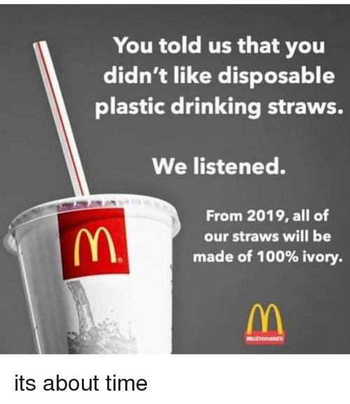 Anaconda, Drinking, and Memes: You told us that you  didn't like disposable  plastic drinking straws.  We listened.  From 2019, all of  our straws will be  made of 100% ivory. its about time