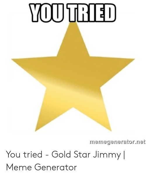 YOU TRIED Mermegeneratornet You Tried - Gold Star Jimmy