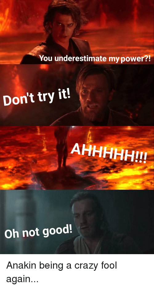 You Underestimate Mypower Don T Try It Oh Not Good