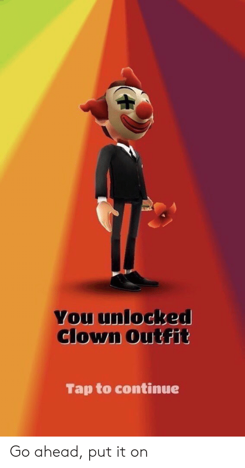 You Unlocked Clown Outfit Tap to Continue Go Ahead Put It on