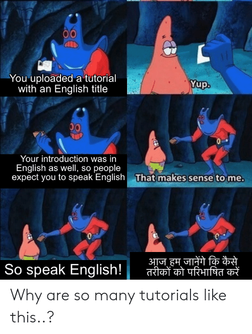 English, Tutorial, and Why: You uploaded a tutorial  with an English title  Yup.  Ul  Your introduction was in  English as well, so people  expect you to speak English That makes sense to me  지께 fa 市  rfnifT  3T  Sospeak English! Why are so many tutorials like this..?