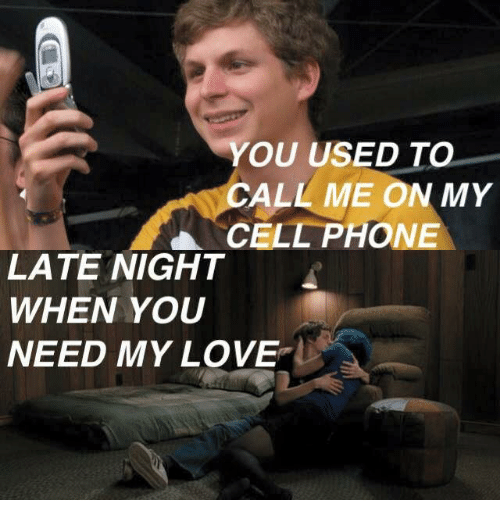 Memes, 🤖, and Cell Phone: YOU USED TO  CALL ME ON MY  CELL PHONE  LATE NIGHT  WHEN YOU  NEED MY LOVE