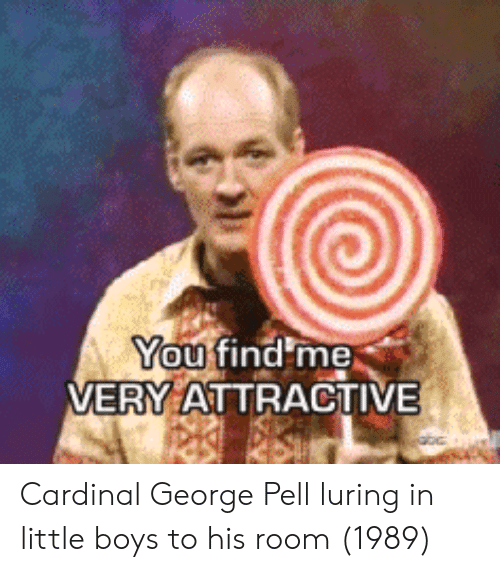 Pell, Boys, and Cardinal: You  VERY ATTRACTIVE Cardinal George Pell luring in little boys to his room (1989)