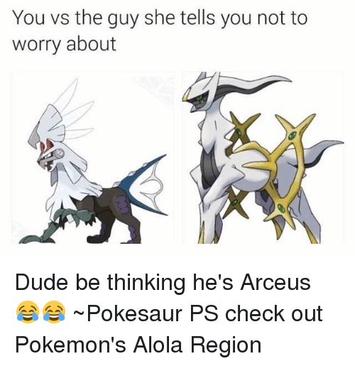 you vs the guy she tells you not to worry 5100093 ✅ 25 best memes about arceus arceus memes