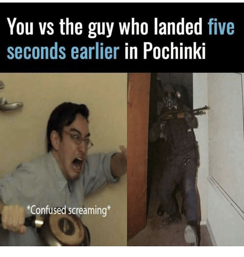 Confused, Who, and You: You vs the guy who landed five  seconds earlier in Pochinki  Confused screaming