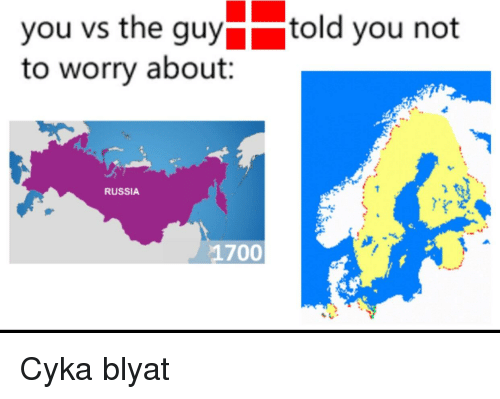 You Vs The Guytold You Not To Worry About Russia 1700 History Meme