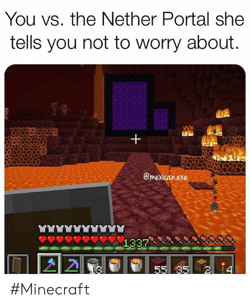 You Vs The Nether Portal She Tells You Not To Worry About 55 35 2