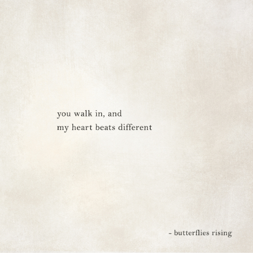 Beats, Heart, and You: you walk in, and  my heart beats different  - butterflies rising