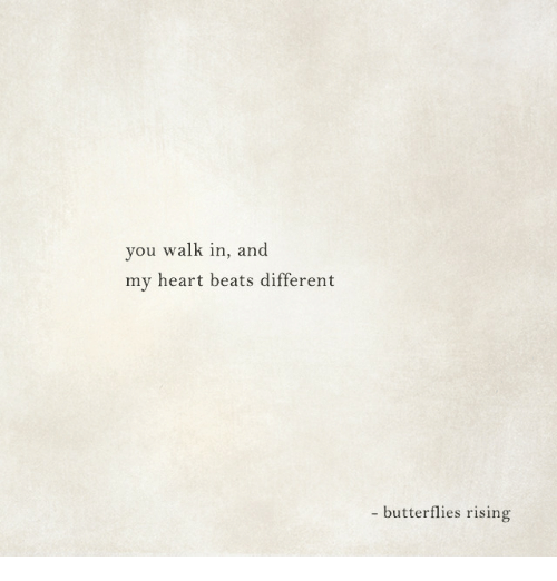 Beats, Heart, and You: you walk in, and  my heart beats different  butterflies rising