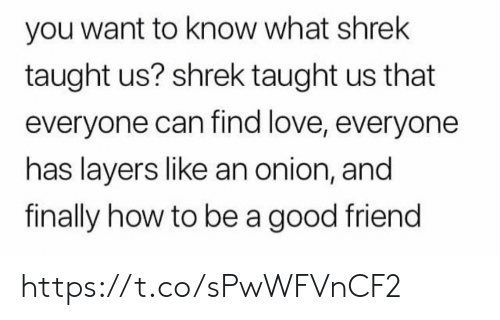 Love, Memes, and Shrek: you want to know what shrek  taught us? shrek taught us that  everyone can find love, everyone  has layers like an onion, and  finally how to be a good friend https://t.co/sPwWFVnCF2