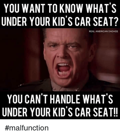 Memes American And Kids YOU WANT TO KNOW WHATS UNDER YOUR KIDS CAR