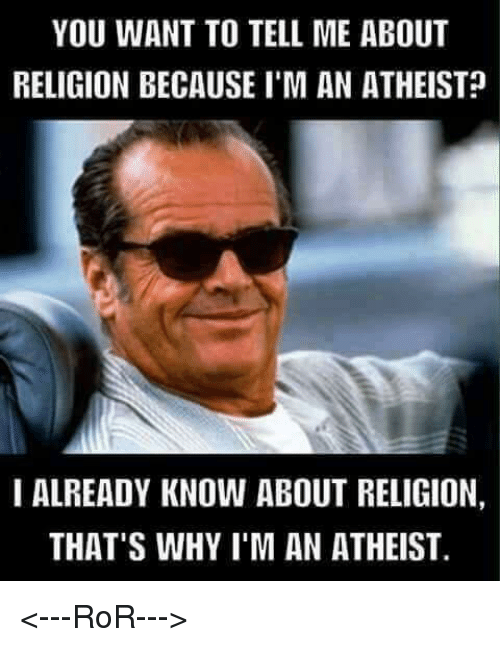 You Want To Tell Me About Religion Because Iman Atheist I Already