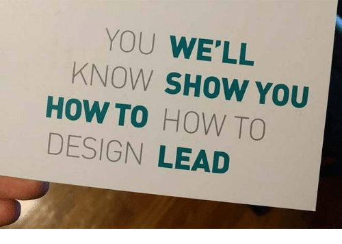 How To, Design, and How: YOU WE'LL  KNOW SHOW YOU  HOW TO HOW TO  DESIGN LEAD