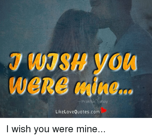 You Were Mine Prakhar Saha Like Love Quotescom I Wish You Were Mine