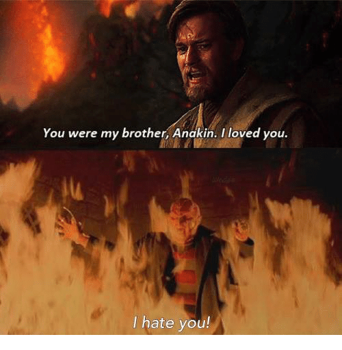 You Were My Brother Anakin I Loved You Hate You Meme On Meme