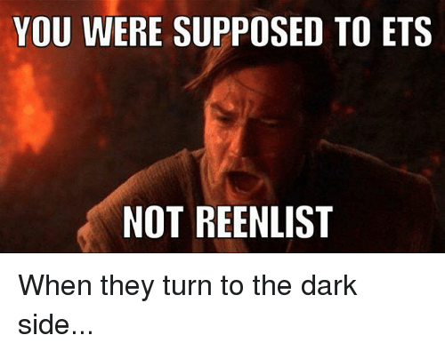 You Were Supposed To Ets Not Reenlist When They Turn To The Dark