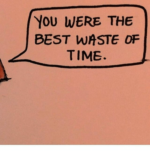 YOU WERE THE BEST WASTE OF TIME   Meme on me.me