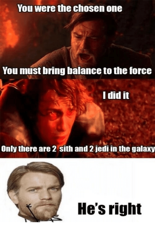 You Were the Chosen One You Must Bring Balance to the ...