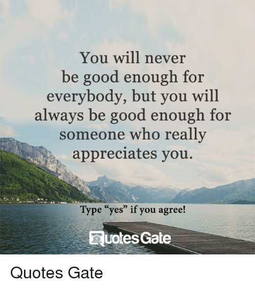 You Will Never Be Good Enough for Everybody but You Will ...