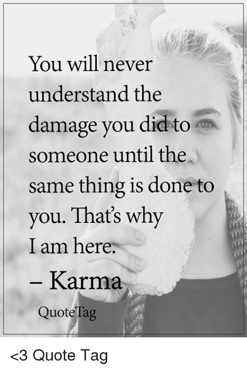 You Will Never Understand The Damage You Did To Someone Until The