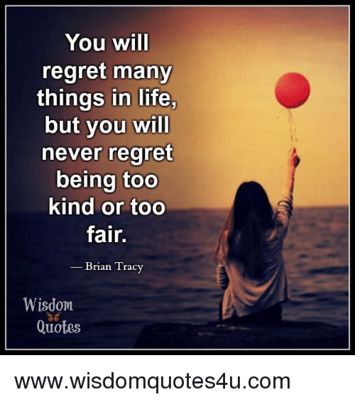You Will Regret Many Things In Life But You Will Never Regret Being
