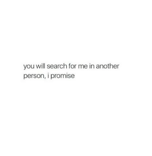 Search, Another, and Will: you will search for me in another  person, i promise