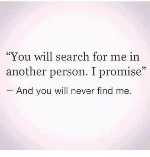 """Search, Never, and Another: You will search for me in  another person. I promise""""  And you will never find me  05"""