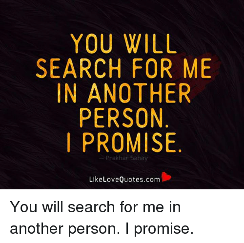 Search Love Quotes Prepossessing You Will Search For Me N Another Person I Promise Prak Har Sahay