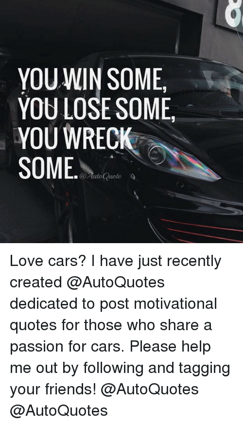 You Win Some You Lose Some You Wreck N Some Quote Love Cars I Have