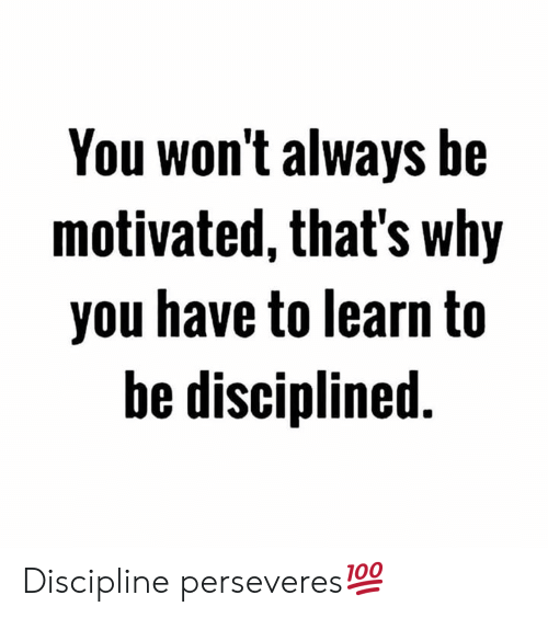 Hood, Why, and You: You won't always be  motivated, that's why  you have to learn to  be disciplined Discipline perseveres💯