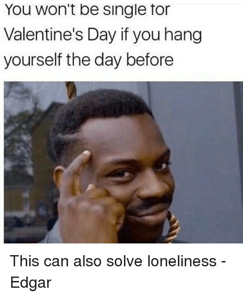 Funny Memes About Being Single On Valentines Day : You won t be single for valentine s day if hang