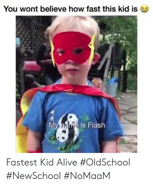 Alive, Memes, and 🤖: You wont believe how fast this kid is  is Flash Fastest Kid Alive #OldSchool #NewSchool #NoMaaM