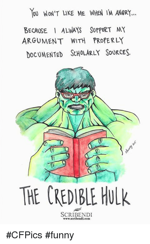 Memes, Hulk, and Scholar: YOU WON'T LIKE ME WHEN IM ANGRY...  BECAUSE I ALWAYS SUPPORT MY  ARGUMENT WITH PROPERLY  DOCUMENTED SCHOLARLY SOURCES.  THE CREDIBLE HULk  SCRIBENDI  www.scribendi.com #CFPics #funny