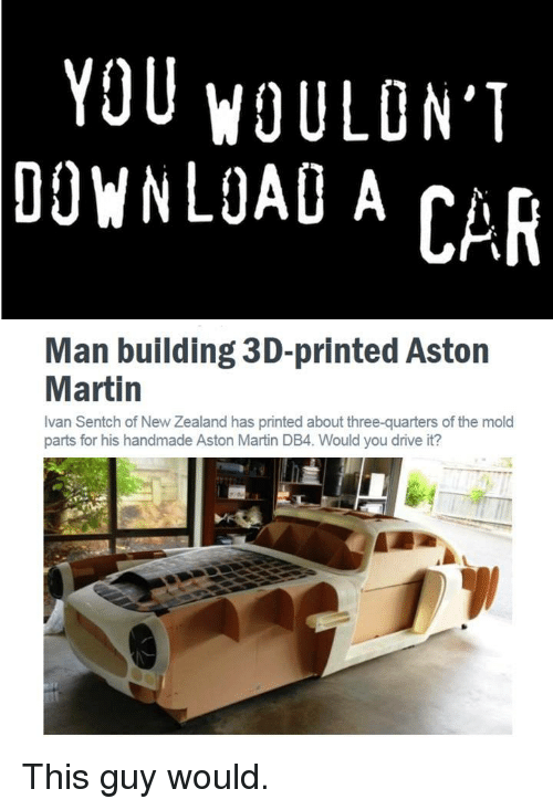YOU WOULON'T DOWNLOAD a CAR Man Building 3d-Printed Aston