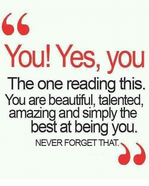 you yes you the one reading this you are beautiful 5147686 you! yes you the one reading this you are beautiful talented