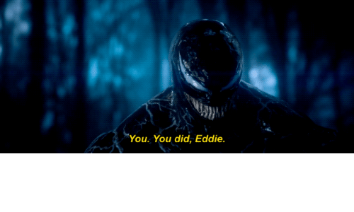 Did, You, and Eddie: You. You did, Eddie