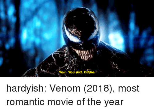 Tumblr, Blog, and Http: You. You did, Eddie. hardyish: Venom (2018), most romantic movie of the year