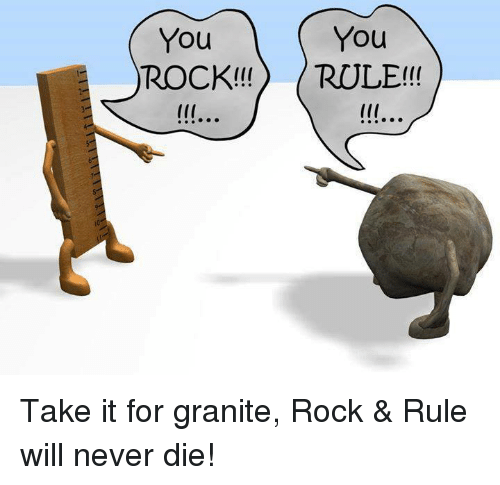 You You Rock Rule Take It For Granite Rock Amp Rule Will