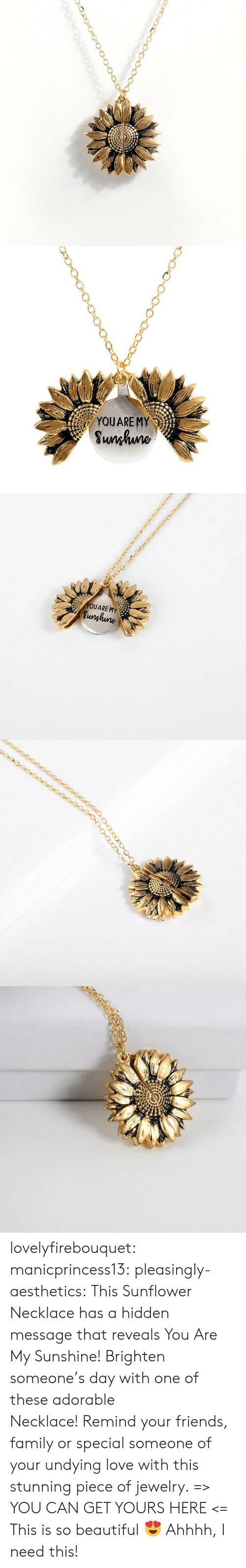 Beautiful, Family, and Friends: YOUARE MY  Sunhuno   YOUARE MY  Sunghune lovelyfirebouquet:  manicprincess13: pleasingly-aesthetics:  This Sunflower Necklace has a hidden message that reveals You Are My Sunshine! Brighten someone's day with one of these adorable Necklace! Remind your friends, family or special someone of your undying love with this stunning piece of jewelry. => YOU CAN GET YOURS HERE <=   This is so beautiful 😍   Ahhhh, I need this!
