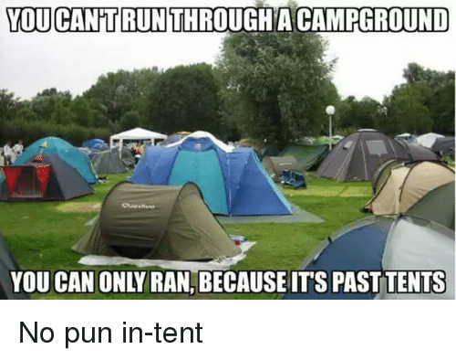 YOUCANiTRUNTHROUGHA CAMPGROUND YOU CAN ONLY RANBECAUSE ITS PAST TENTS No Pun In-Tent | Meme on me.me  sc 1 st  Me.me & YOUCANiTRUNTHROUGHA CAMPGROUND YOU CAN ONLY RANBECAUSE ITS PAST ...