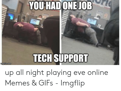 YOUHAD ONE JOB TECH SUPPORT Mgtllpcom Up All Night Playing