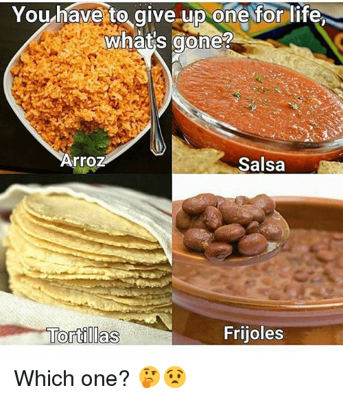 Memes, 🤖, and Salsa: Youhave to give.up oneorlife  what's gone?  Arroz  Salsa  Frijoles Which one? 🤔😧