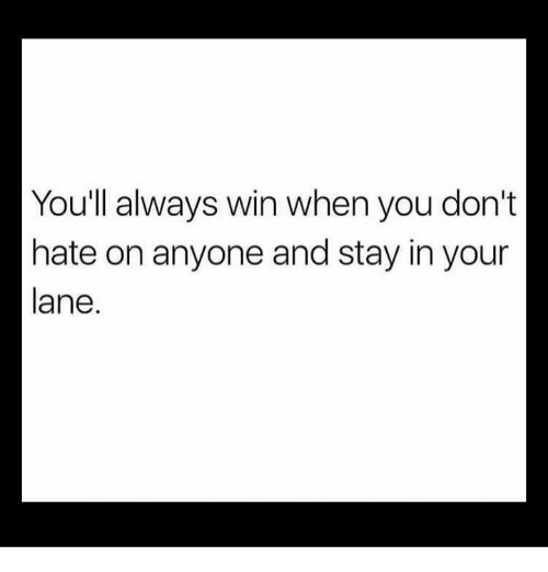 Memes, 🤖, and You: You'll always win when you don't  hate on anyone and stay in your  lane