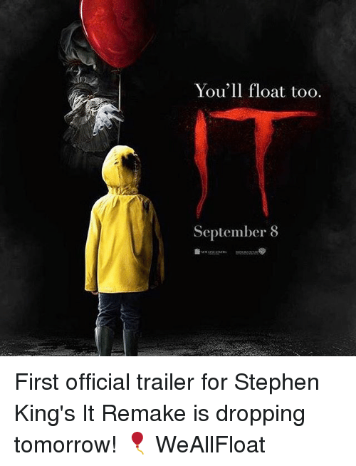 Memes, 🤖, and Floating: You'll float too.  September 8 First official trailer for Stephen King's It Remake is dropping tomorrow! 🎈 WeAllFloat